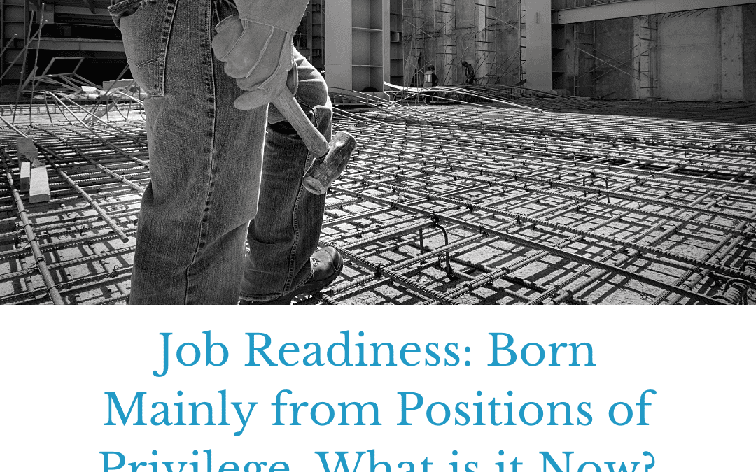 Job Readiness: Born Mainly from Positions of Privilege, What is it Now?